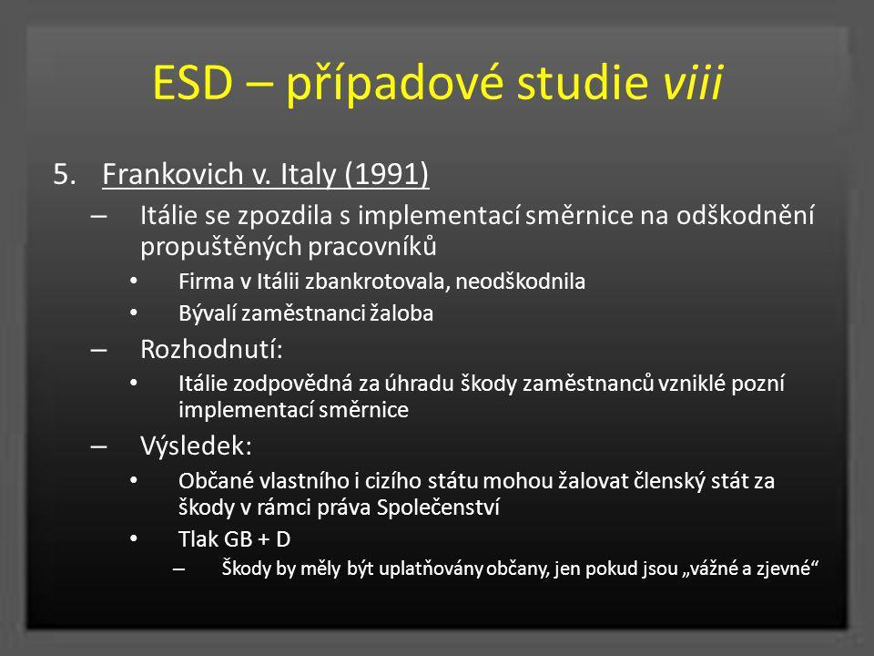 ESD – případové studie viii 5.Frankovich v. Italy (1991) – Itálie se zpozdila s implementací směrnice na odškodnění propuštěných pracovníků Firma v It