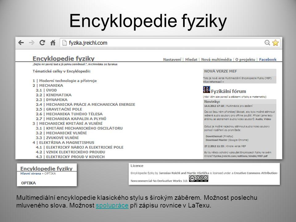Encyklopedie fyziky Multimediální encyklopedie klasického stylu s širokým záběrem. Možnost poslechu mluveného slova. Možnost spolupráce při zápisu rov