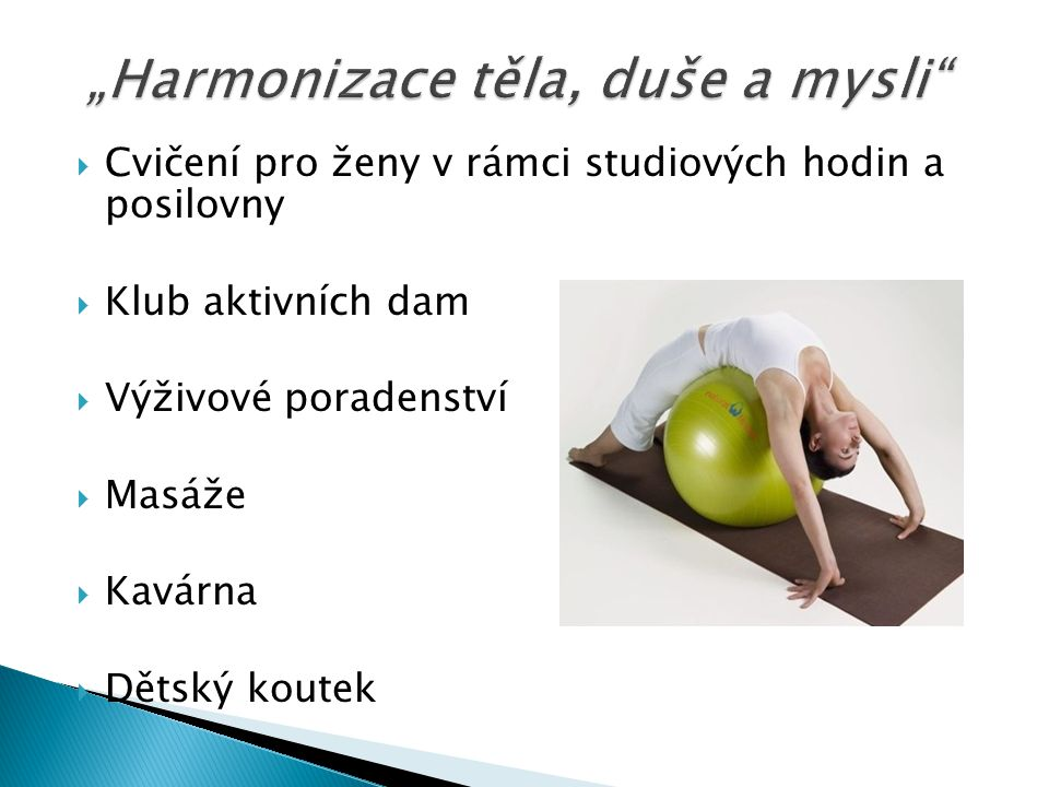  Cvičení pro ženy v rámci studiových hodin a posilovny  Klub aktivních dam  Výživové poradenství  Masáže  Kavárna  Dětský koutek