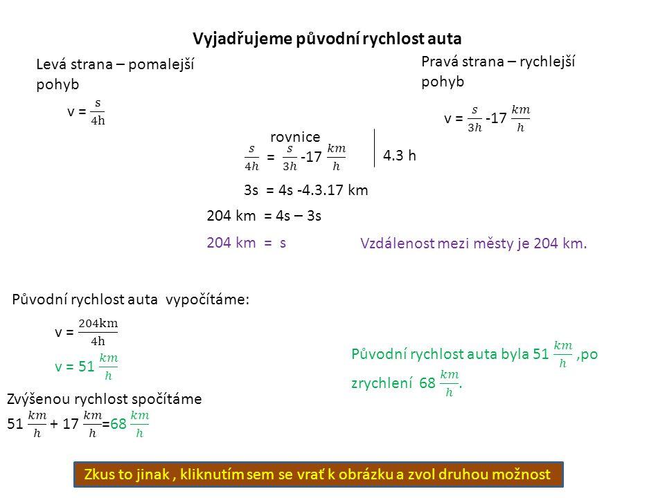 Vyjadřujeme původní rychlost auta Levá strana – pomalejší pohyb Pravá strana – rychlejší pohyb rovnice 4.3 h 3s = 4s -4.3.17 km 204 km = 4s – 3s 204 k