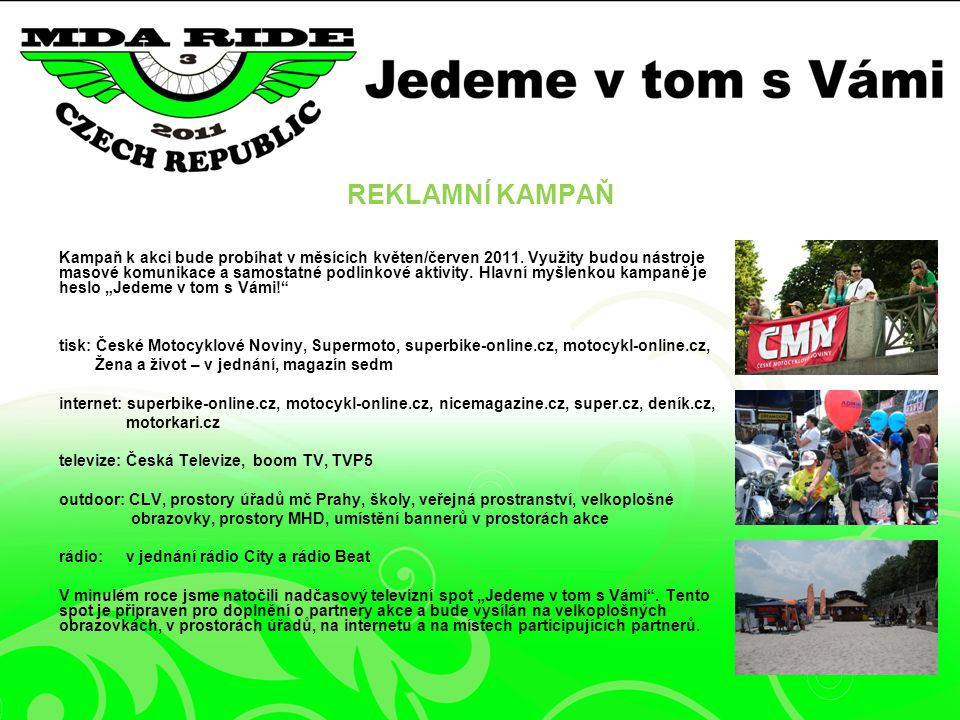 REKLAMNÍ KAMPAŇ Kampaň k akci bude probíhat v měsících květen/červen 2011.