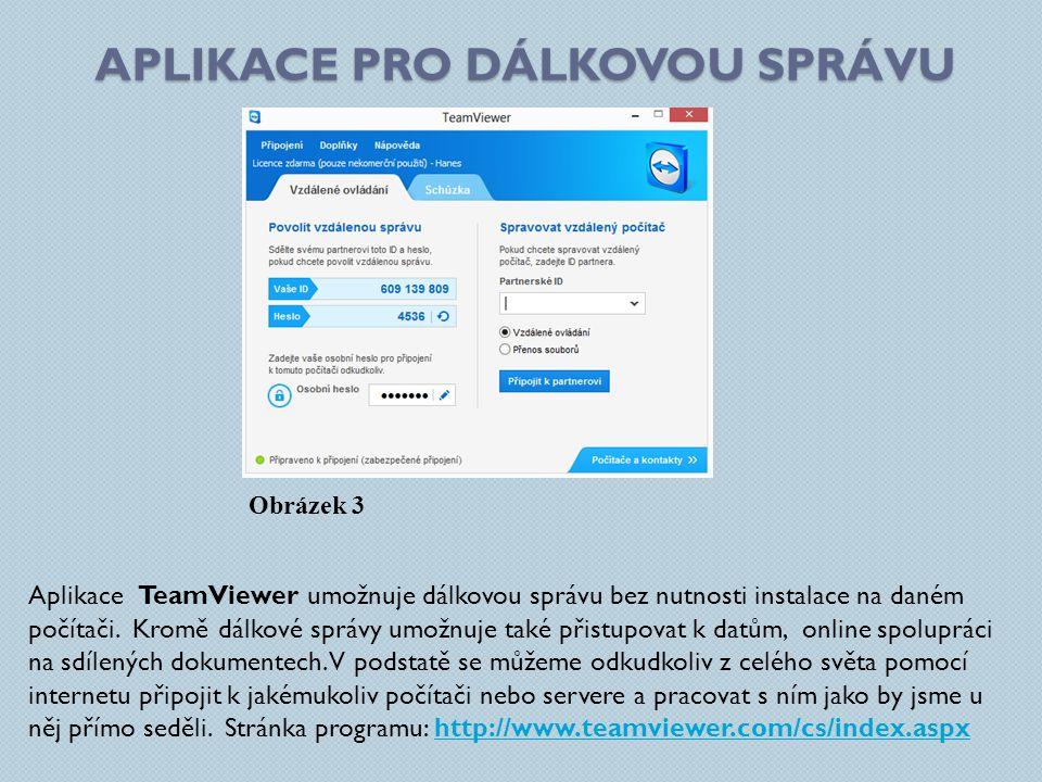 APLIKACE PRO DÁLKOVOU SPRÁVU Aplikace TeamViewer umožnuje dálkovou správu bez nutnosti instalace na daném počítači.
