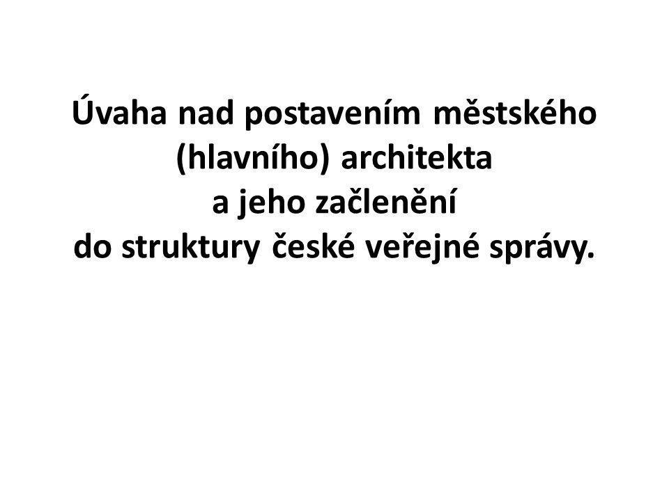 Úvaha nad postavením městského (hlavního) architekta a jeho začlenění do struktury české veřejné správy.