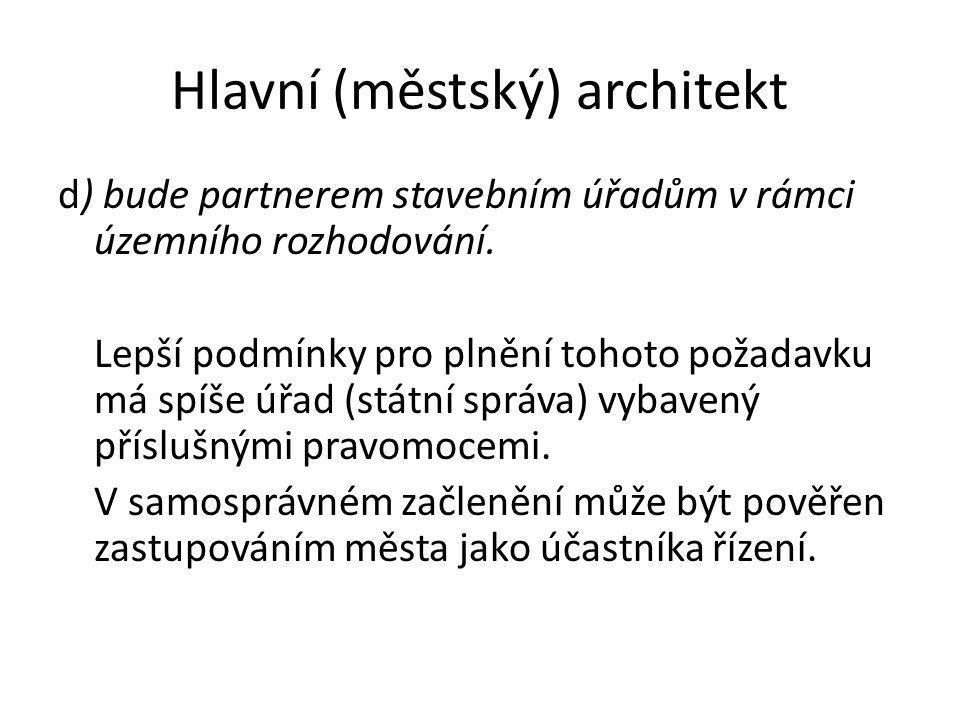 Hlavní (městský) architekt d) bude partnerem stavebním úřadům v rámci územního rozhodování. Lepší podmínky pro plnění tohoto požadavku má spíše úřad (