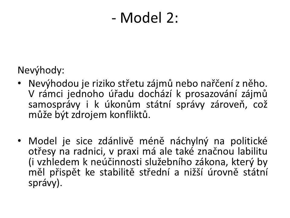 - Model 2: Nevýhody: Nevýhodou je riziko střetu zájmů nebo nařčení z něho. V rámci jednoho úřadu dochází k prosazování zájmů samosprávy i k úkonům stá