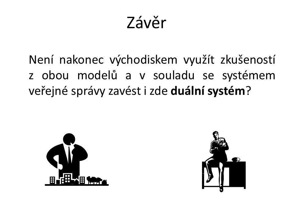 Závěr Není nakonec východiskem využít zkušeností z obou modelů a v souladu se systémem veřejné správy zavést i zde duální systém?