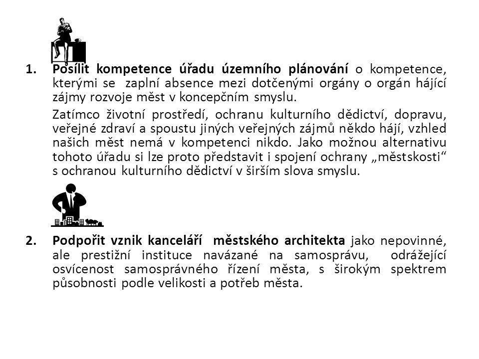 1.Posílit kompetence úřadu územního plánování o kompetence, kterými se zaplní absence mezi dotčenými orgány o orgán hájící zájmy rozvoje měst v koncep