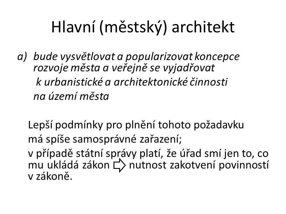 Hlavní (městský) architekt a)bude vysvětlovat a popularizovat koncepce rozvoje města a veřejně se vyjadřovat k urbanistické a architektonické činnosti