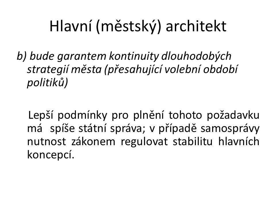 Hlavní (městský) architekt b) bude garantem kontinuity dlouhodobých strategií města (přesahující volební období politiků) Lepší podmínky pro plnění to