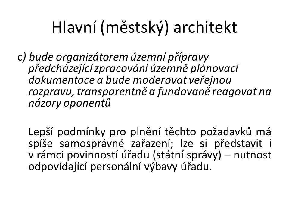 Hlavní (městský) architekt c) bude organizátorem územní přípravy předcházející zpracování územně plánovací dokumentace a bude moderovat veřejnou rozpr