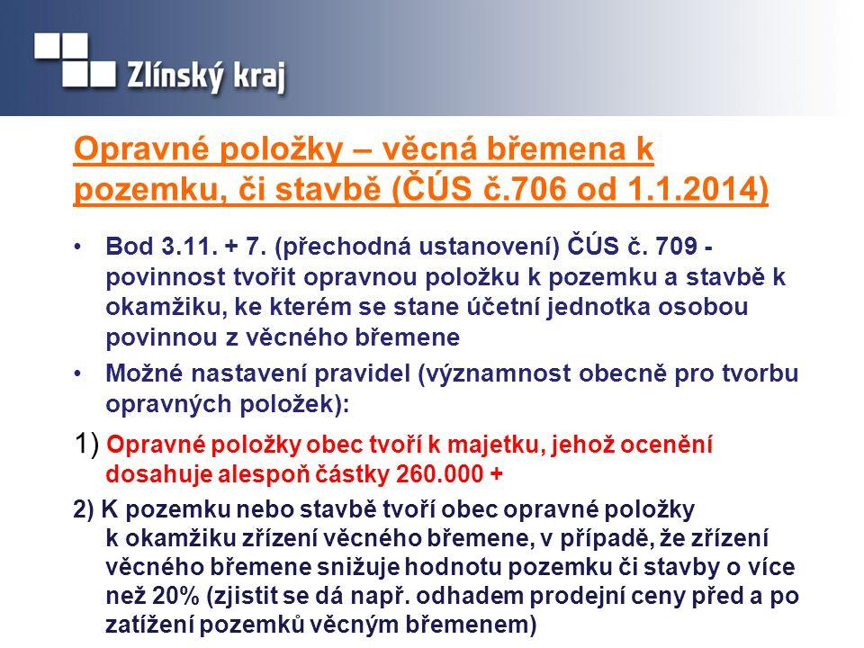 Opravné položky – věcná břemena k pozemku, či stavbě (ČÚS č.706 od 1.1.2014) Bod 3.11. + 7. (přechodná ustanovení) ČÚS č. 709 - povinnost tvořit oprav