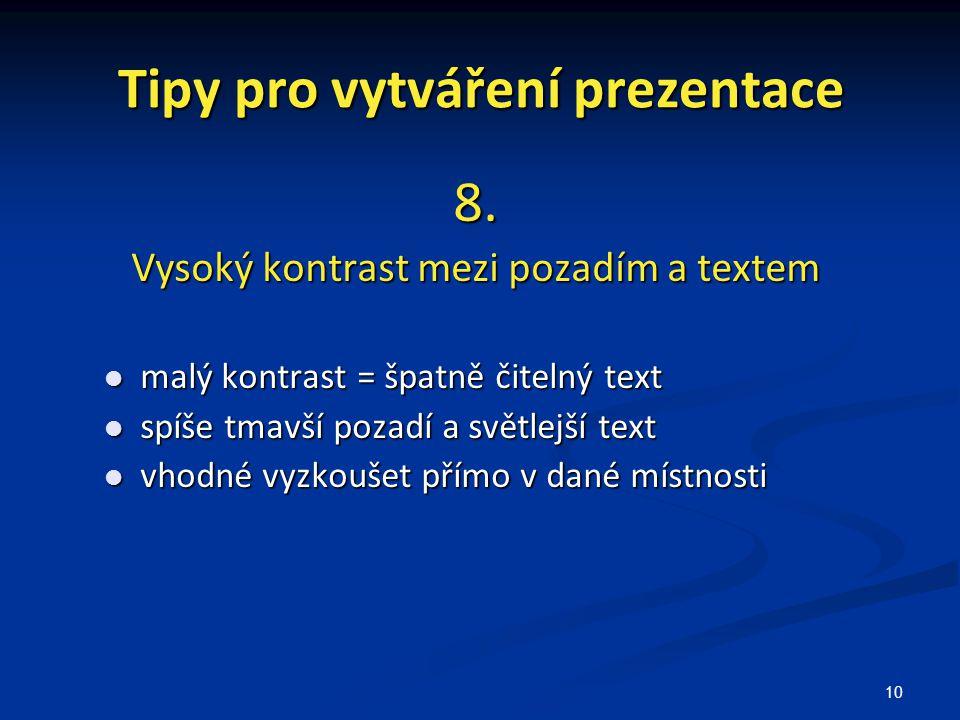 10 Tipy pro vytváření prezentace 8. Vysoký kontrast mezi pozadím a textem malý kontrast = špatně čitelný text malý kontrast = špatně čitelný text spíš