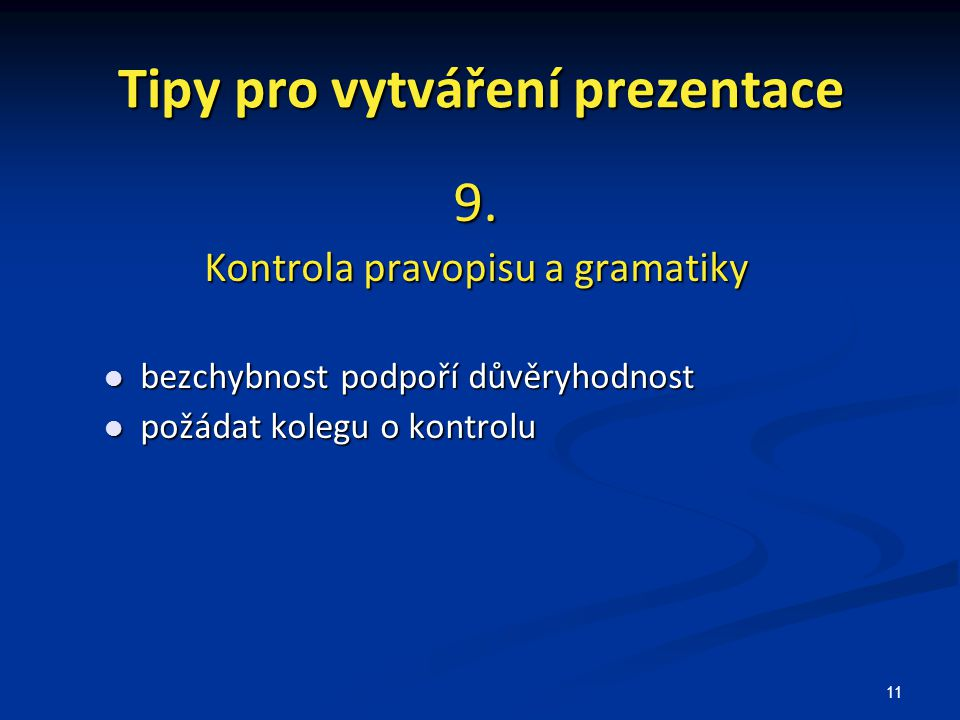 11 Tipy pro vytváření prezentace 9. Kontrola pravopisu a gramatiky bezchybnost podpoří důvěryhodnost bezchybnost podpoří důvěryhodnost požádat kolegu