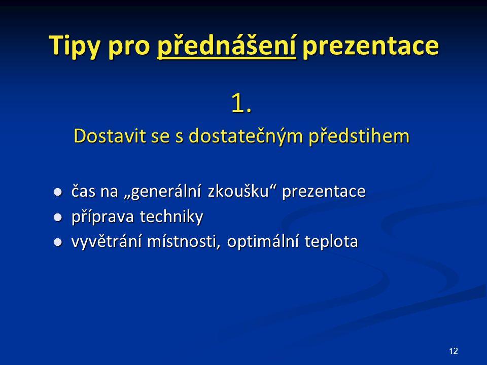 """12 Tipy pro přednášení prezentace 1. Dostavit se s dostatečným předstihem čas na """"generální zkoušku"""" prezentace čas na """"generální zkoušku"""" prezentace"""