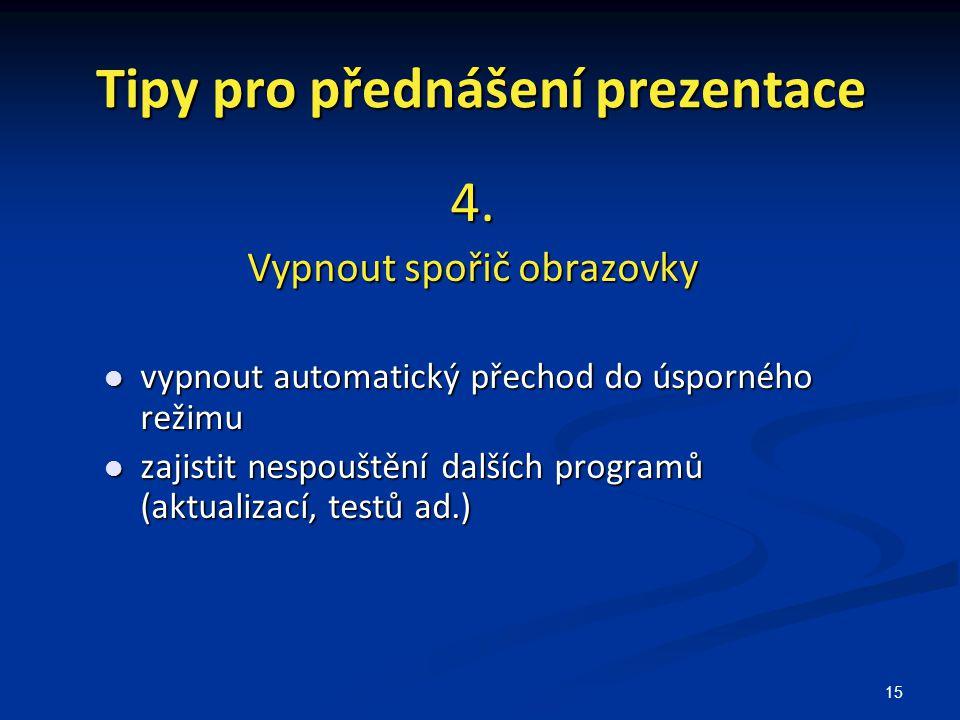 15 Tipy pro přednášení prezentace 4. Vypnout spořič obrazovky vypnout automatický přechod do úsporného režimu vypnout automatický přechod do úsporného