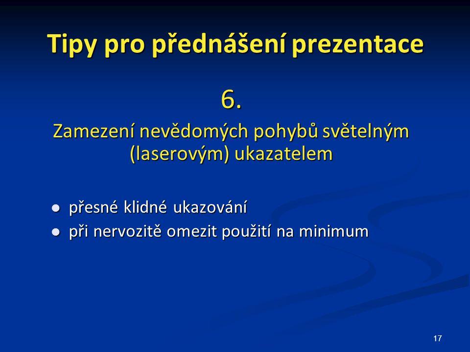 17 Tipy pro přednášení prezentace 6. Zamezení nevědomých pohybů světelným (laserovým) ukazatelem přesné klidné ukazování přesné klidné ukazování při n