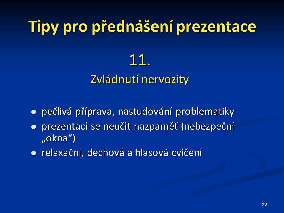22 Tipy pro přednášení prezentace 11. Zvládnutí nervozity pečlivá příprava, nastudování problematiky pečlivá příprava, nastudování problematiky prezen