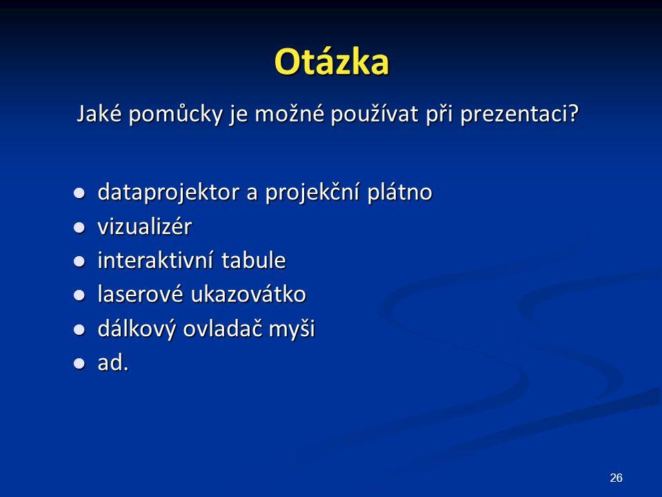 26 Otázka Jaké pomůcky je možné používat při prezentaci? dataprojektor a projekční plátno dataprojektor a projekční plátno vizualizér vizualizér inter