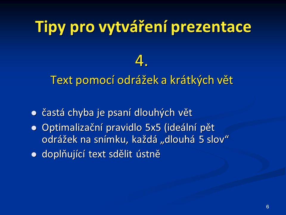 6 Tipy pro vytváření prezentace 4. Text pomocí odrážek a krátkých vět častá chyba je psaní dlouhých vět častá chyba je psaní dlouhých vět Optimalizačn
