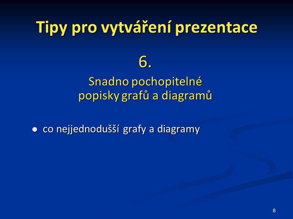 9 Tipy pro vytváření prezentace 7.