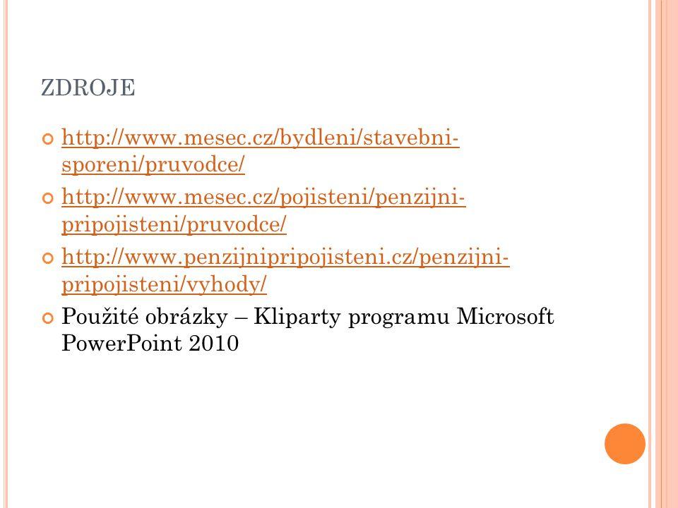 ZDROJE http://www.mesec.cz/bydleni/stavebni- sporeni/pruvodce/ http://www.mesec.cz/pojisteni/penzijni- pripojisteni/pruvodce/ http://www.penzijnipripo