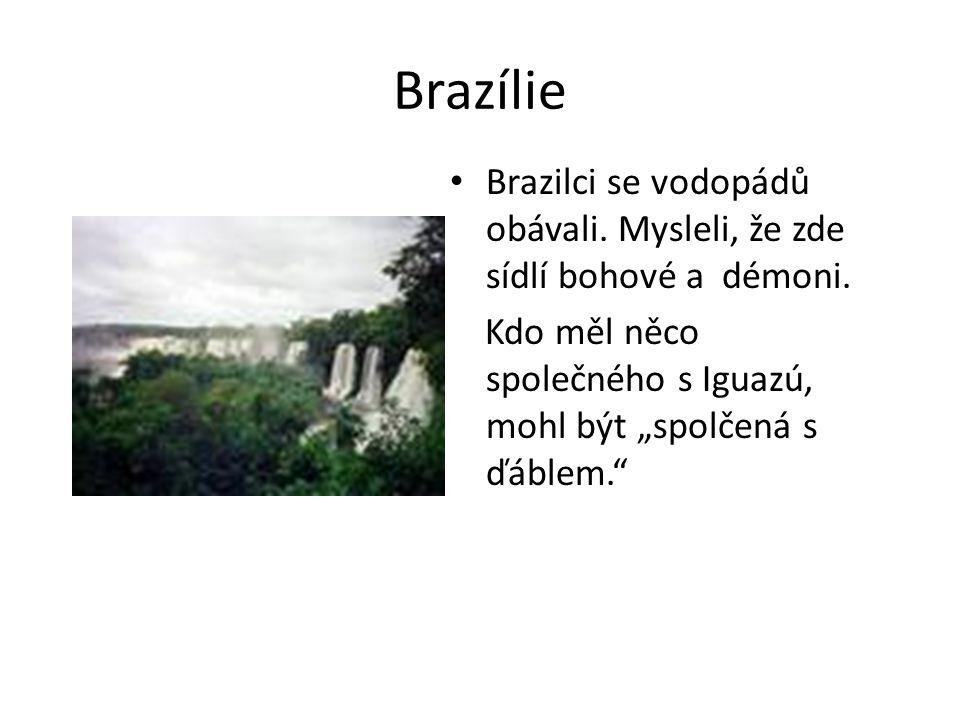 Brazílie Brazilci se vodopádů obávali. Mysleli, že zde sídlí bohové a démoni.