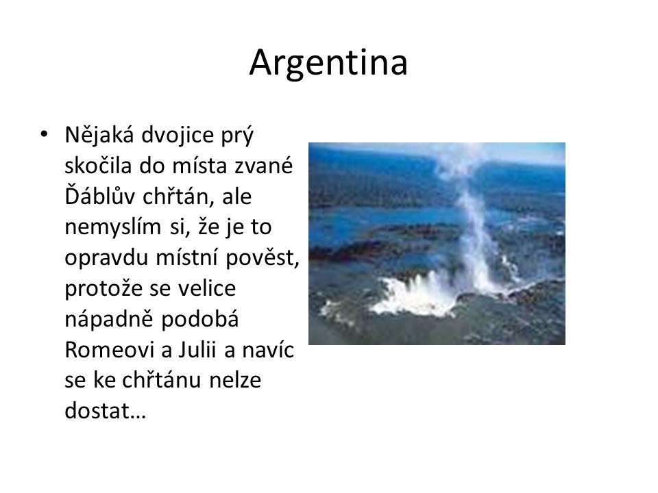 Argentina Nějaká dvojice prý skočila do místa zvané Ďáblův chřtán, ale nemyslím si, že je to opravdu místní pověst, protože se velice nápadně podobá Romeovi a Julii a navíc se ke chřtánu nelze dostat…