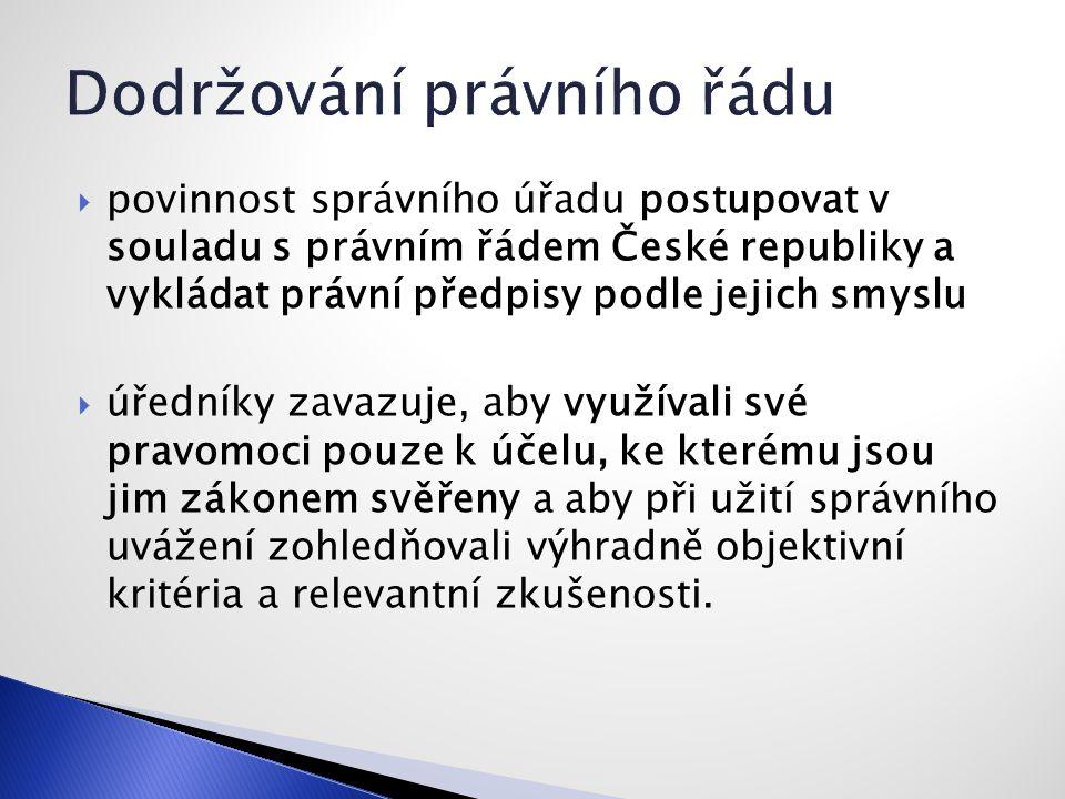  povinnost správního úřadu postupovat v souladu s právním řádem České republiky a vykládat právní předpisy podle jejich smyslu  úředníky zavazuje, aby využívali své pravomoci pouze k účelu, ke kterému jsou jim zákonem svěřeny a aby při užití správního uvážení zohledňovali výhradně objektivní kritéria a relevantní zkušenosti.