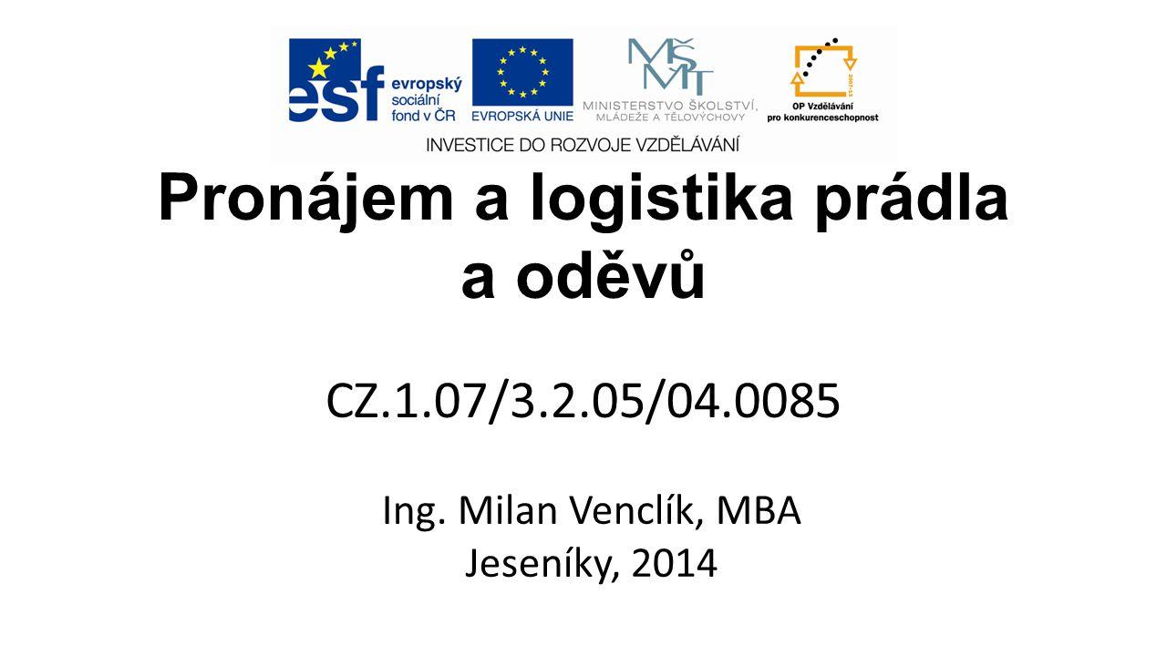 Pronájem a logistika prádla a oděvů CZ.1.07/3.2.05/04.0085 Ing. Milan Venclík, MBA Jeseníky, 2014