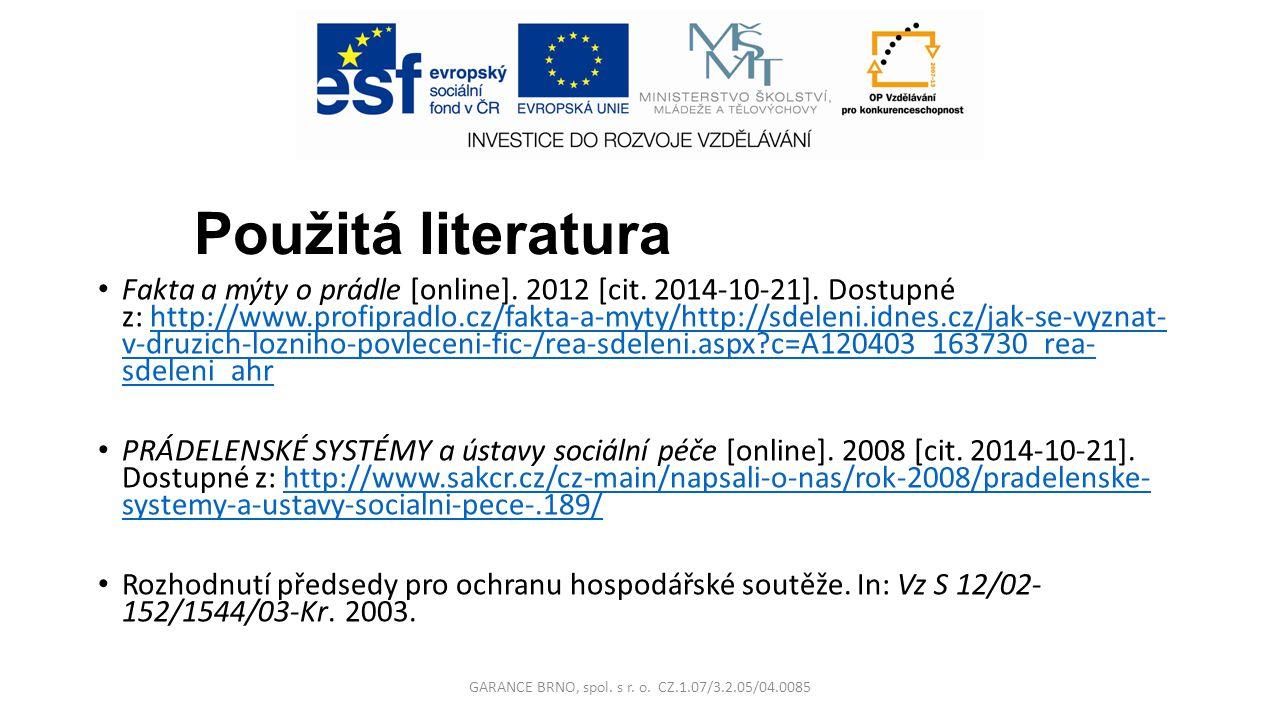 Použitá literatura Fakta a mýty o prádle [online]. 2012 [cit. 2014-10-21]. Dostupné z: http://www.profipradlo.cz/fakta-a-myty/http://sdeleni.idnes.cz/