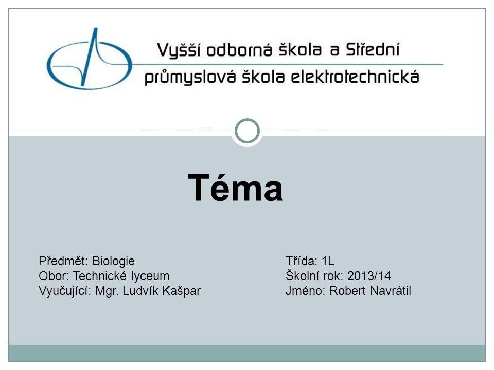 Téma Předmět: BiologieTřída: 1L Obor: Technické lyceumŠkolní rok: 2013/14 Vyučující: Mgr.