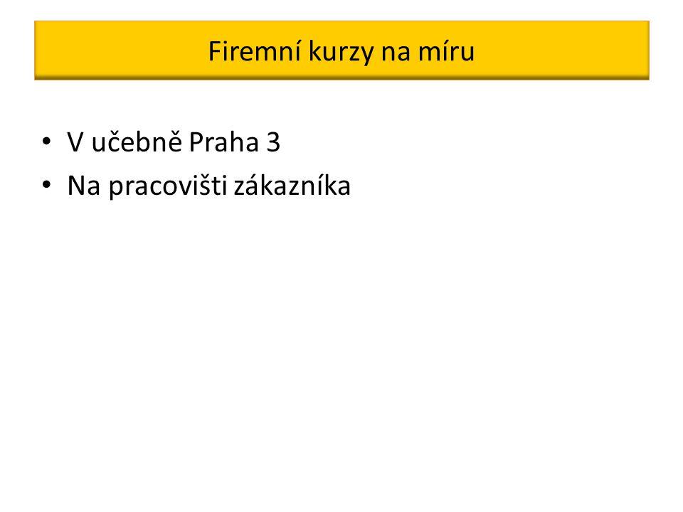 Firemní kurzy na míru V učebně Praha 3 Na pracovišti zákazníka