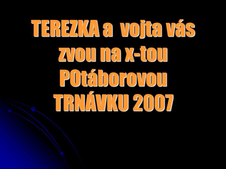 TEREZKA a vojta vás zvou na x-tou POtáborovou TRNÁVKU 2007