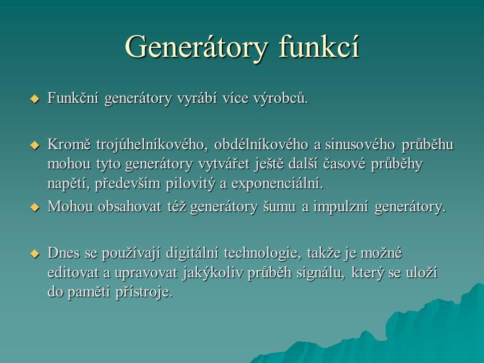 Generátory funkcí  Funkční generátory vyrábí více výrobců.  Kromě trojúhelníkového, obdélníkového a sinusového průběhu mohou tyto generátory vytváře