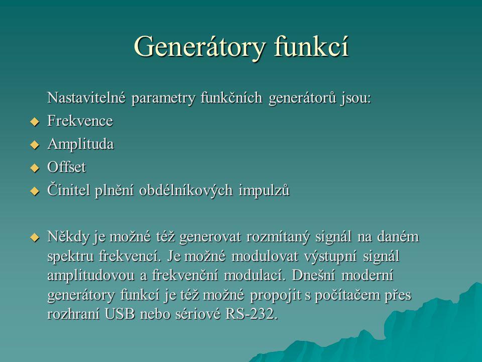 Generátory funkcí Nastavitelné parametry funkčních generátorů jsou:  Frekvence  Amplituda  Offset  Činitel plnění obdélníkových impulzů  Někdy je