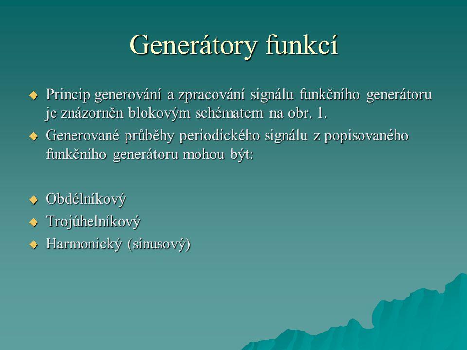 Generátory funkcí  Princip generování a zpracování signálu funkčního generátoru je znázorněn blokovým schématem na obr. 1.  Generované průběhy perio