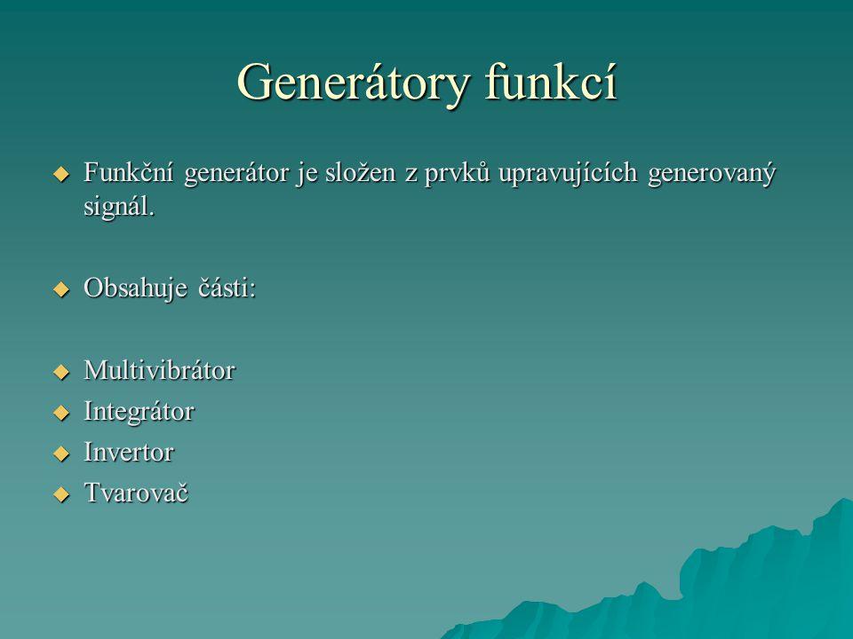 Generátory funkcí  Funkční generátor je složen z prvků upravujících generovaný signál.  Obsahuje části:  Multivibrátor  Integrátor  Invertor  Tv