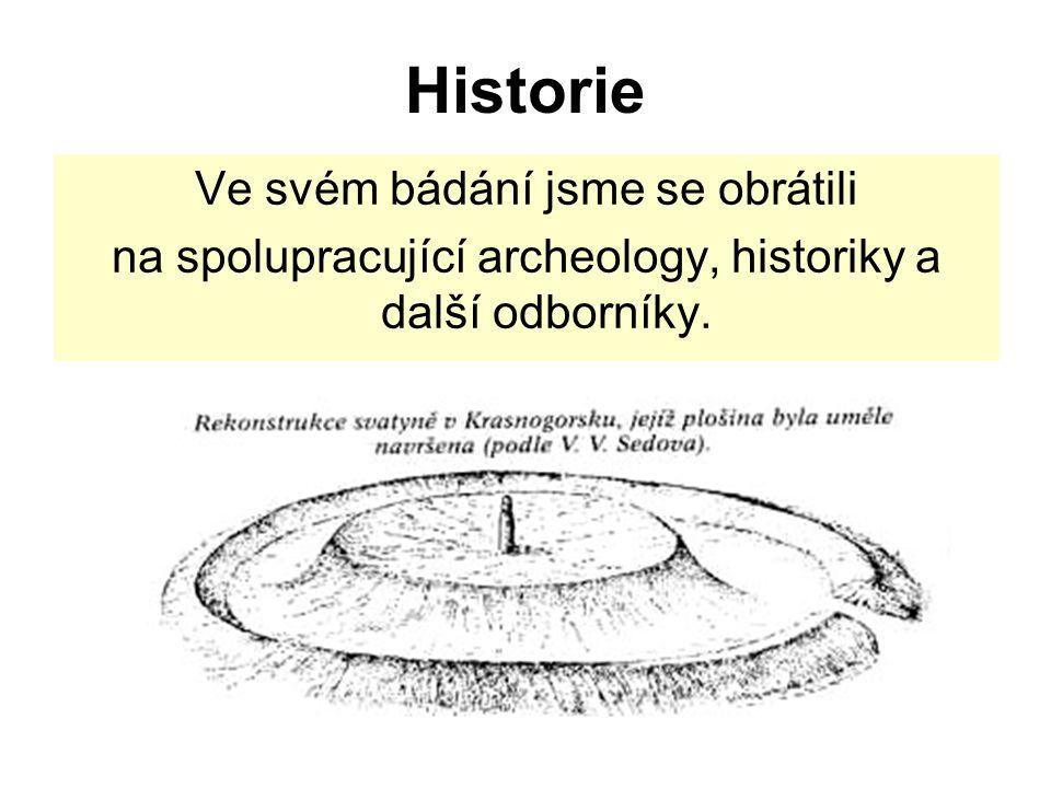 Historie Ve svém bádání jsme se obrátili na spolupracující archeology, historiky a další odborníky.
