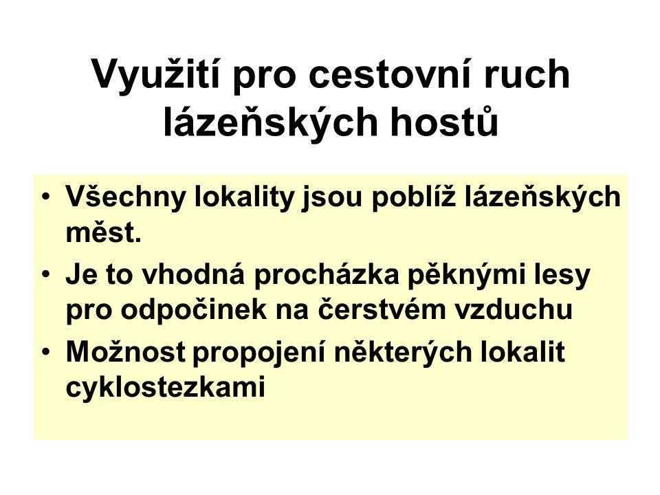 Využití pro cestovní ruch lázeňských hostů Všechny lokality jsou poblíž lázeňských měst. Je to vhodná procházka pěknými lesy pro odpočinek na čerstvém
