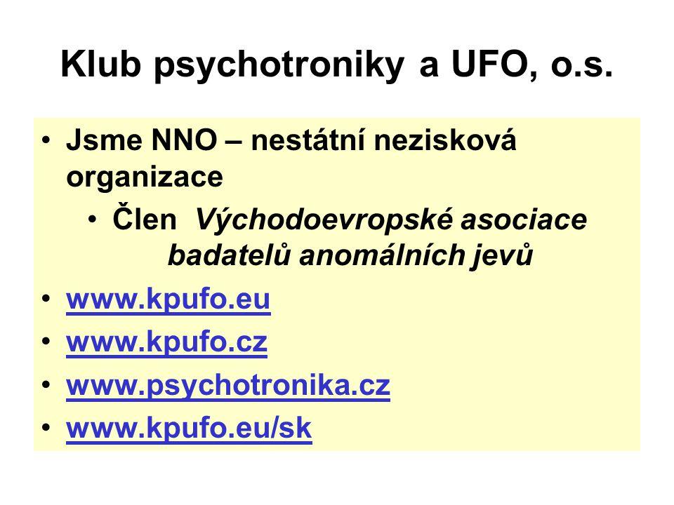 Klub psychotroniky a UFO, o.s. Jsme NNO – nestátní nezisková organizace Člen Východoevropské asociace badatelů anomálních jevů www.kpufo.eu www.kpufo.