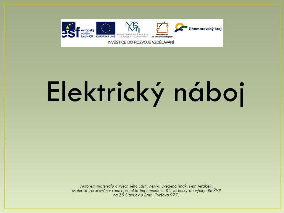 Elektrický náboj Autorem materiálu a všech jeho částí, není-li uvedeno jinak, Petr Jeřábek. Materiál zpracován v rámci projektu Implementace ICT techn
