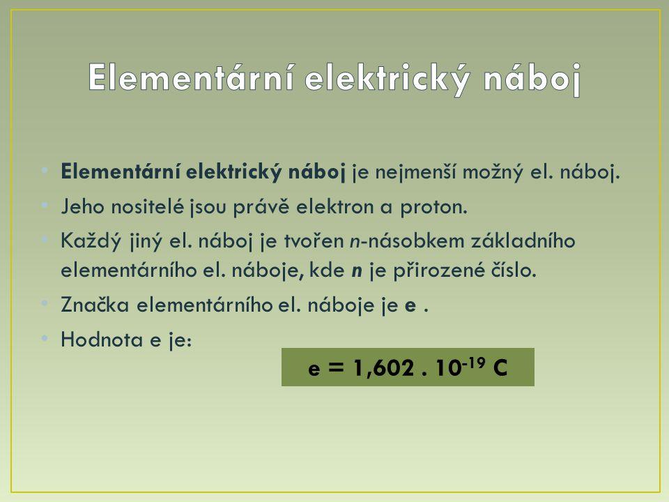 Elementární elektrický náboj je nejmenší možný el. náboj. Jeho nositelé jsou právě elektron a proton. Každý jiný el. náboj je tvořen n-násobkem základ