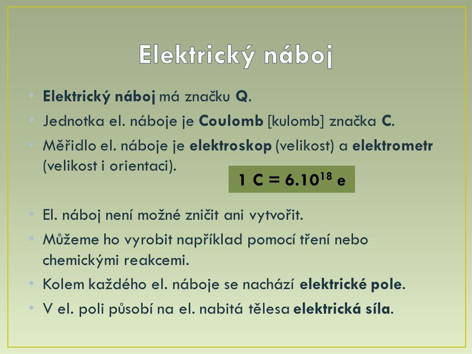 Elektrický náboj má značku Q. Jednotka el. náboje je Coulomb [kulomb] značka C. Měřidlo el. náboje je elektroskop (velikost) a elektrometr (velikost i