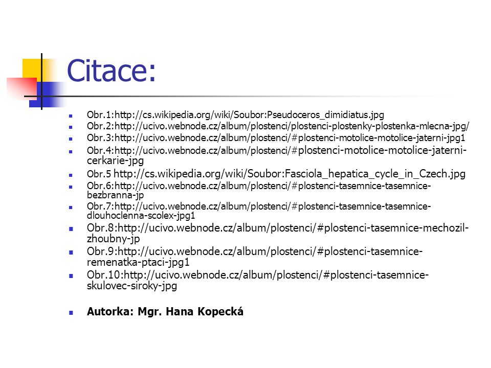 Citace: Obr.1:http://cs.wikipedia.org/wiki/Soubor:Pseudoceros_dimidiatus.jpg Obr.2:http://ucivo.webnode.cz/album/plostenci/plostenci-plostenky-plosten