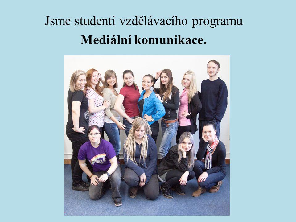 Jsme studenti vzdělávacího programu Mediální komunikace.