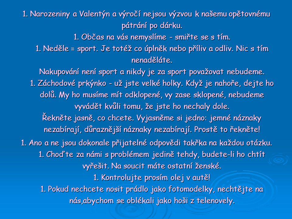 1. Narozeniny a Valentýn a výročí nejsou výzvou k našemu opětovnému pátrání po dárku. 1. Občas na vás nemyslíme - smiřte se s tím. 1. Neděle = sport.