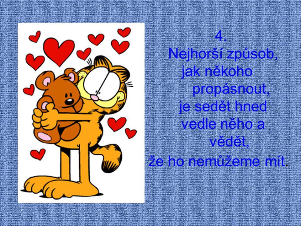 5. Nikdy se nemrač, i když jsi smutný, protože nikdy nevíš, kdo se může zamilovat do tvého úsměvu.