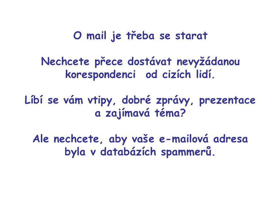 O mail je třeba se starat Nechcete přece dostávat nevyžádanou korespondenci od cizích lidí.