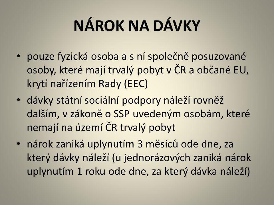 NÁROK NA DÁVKY pouze fyzická osoba a s ní společně posuzované osoby, které mají trvalý pobyt v ČR a občané EU, krytí nařízením Rady (EEC) dávky státní