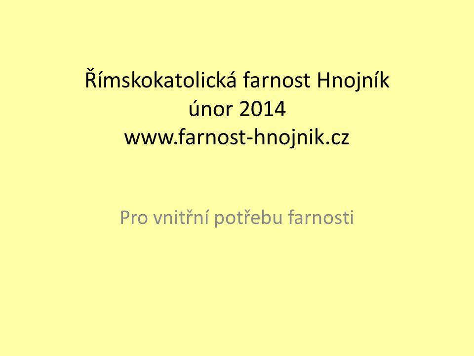 Římskokatolická farnost Hnojník únor 2014 www.farnost-hnojnik.cz Pro vnitřní potřebu farnosti